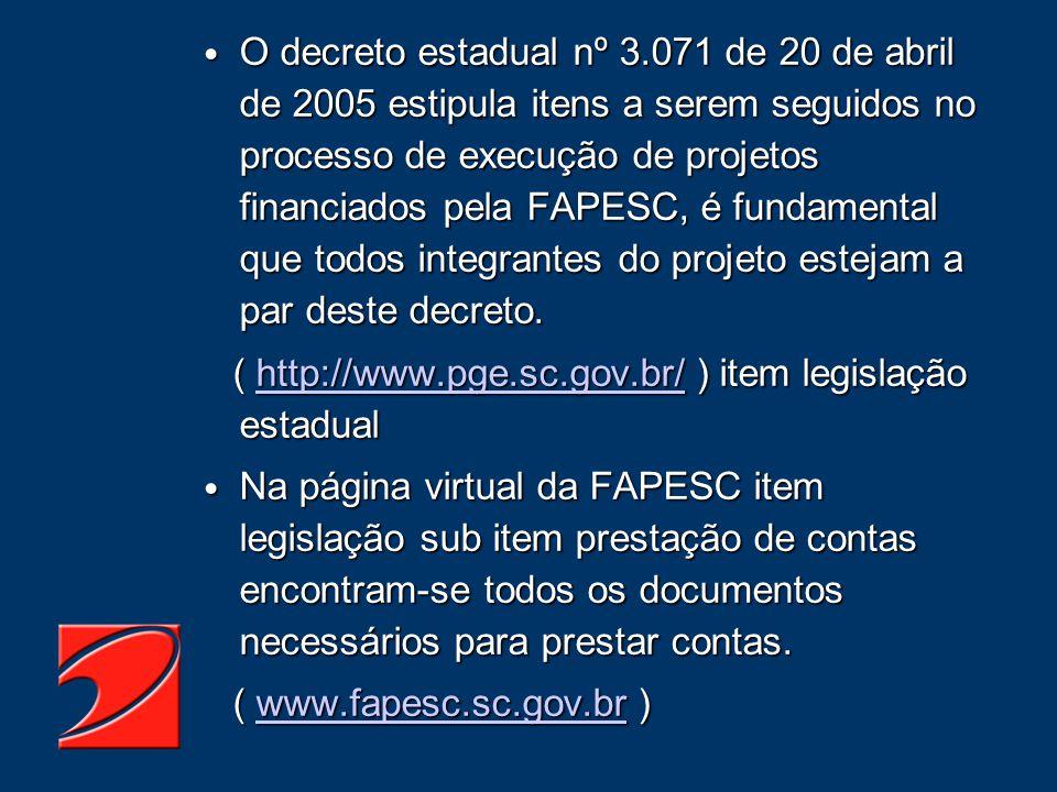 O decreto estadual nº 3.071 de 20 de abril de 2005 estipula itens a serem seguidos no processo de execução de projetos financiados pela FAPESC, é fund