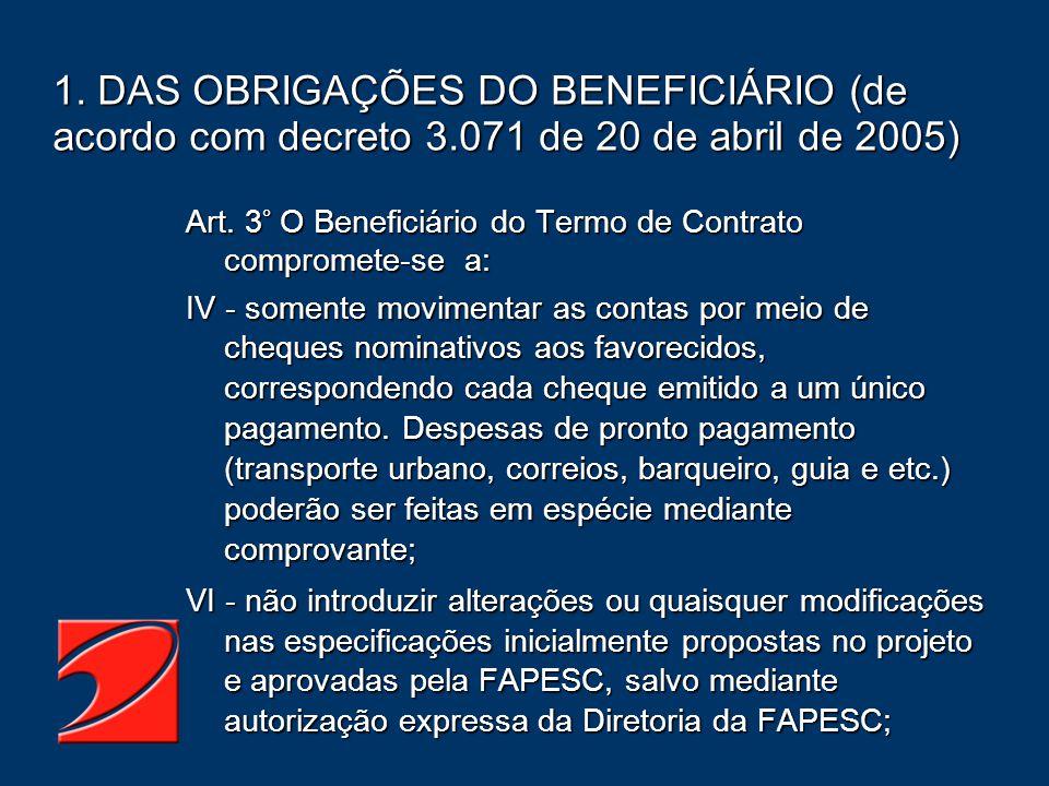1. DAS OBRIGAÇÕES DO BENEFICIÁRIO (de acordo com decreto 3.071 de 20 de abril de 2005) Art. 3° O Beneficiário do Termo de Contrato compromete-se a: IV