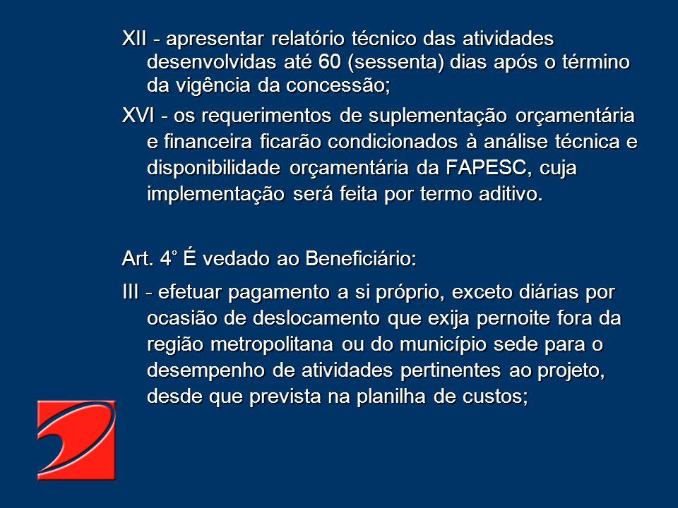 XII - apresentar relatório técnico das atividades desenvolvidas até 60 (sessenta) dias após o término da vigência da concessão; XVI - os requerimentos