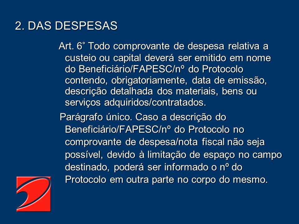 2. DAS DESPESAS Art. 6° Todo comprovante de despesa relativa a custeio ou capital deverá ser emitido em nome do Beneficiário/FAPESC/nº do Protocolo co