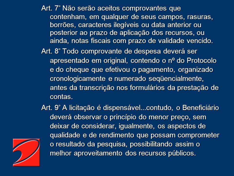 Art. 7° Não serão aceitos comprovantes que contenham, em qualquer de seus campos, rasuras, borrões, caracteres ilegíveis ou data anterior ou posterior