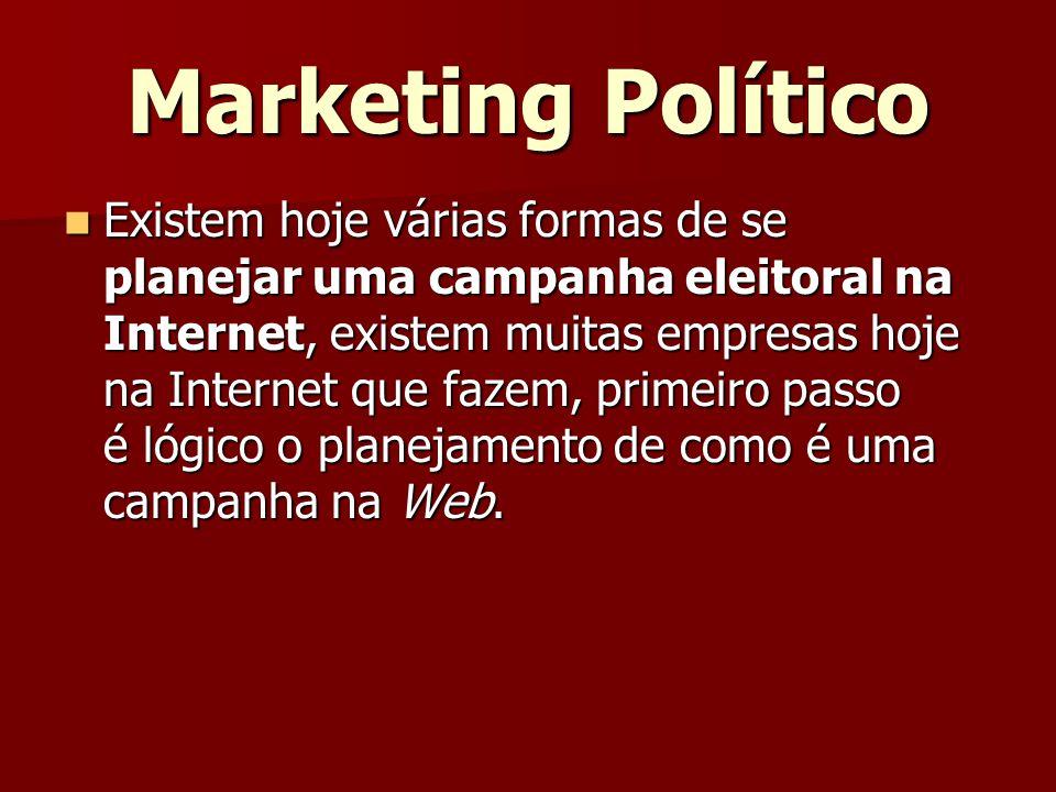 Marketing Político Existem hoje várias formas de se planejar uma campanha eleitoral na Internet, existem muitas empresas hoje na Internet que fazem, primeiro passo é lógico o planejamento de como é uma campanha na Web.
