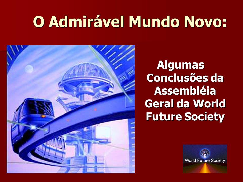 O Admirável Mundo Novo: Algumas Conclusões da Assembléia Geral da World Future Society