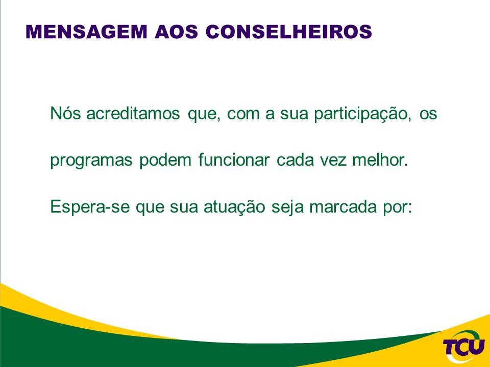 MENSAGEM AOS CONSELHEIROS Nós acreditamos que, com a sua participação, os programas podem funcionar cada vez melhor.