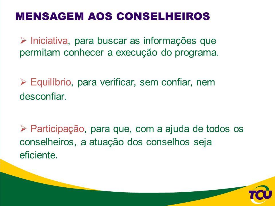 MENSAGEM AOS CONSELHEIROS Iniciativa, para buscar as informações que permitam conhecer a execução do programa.