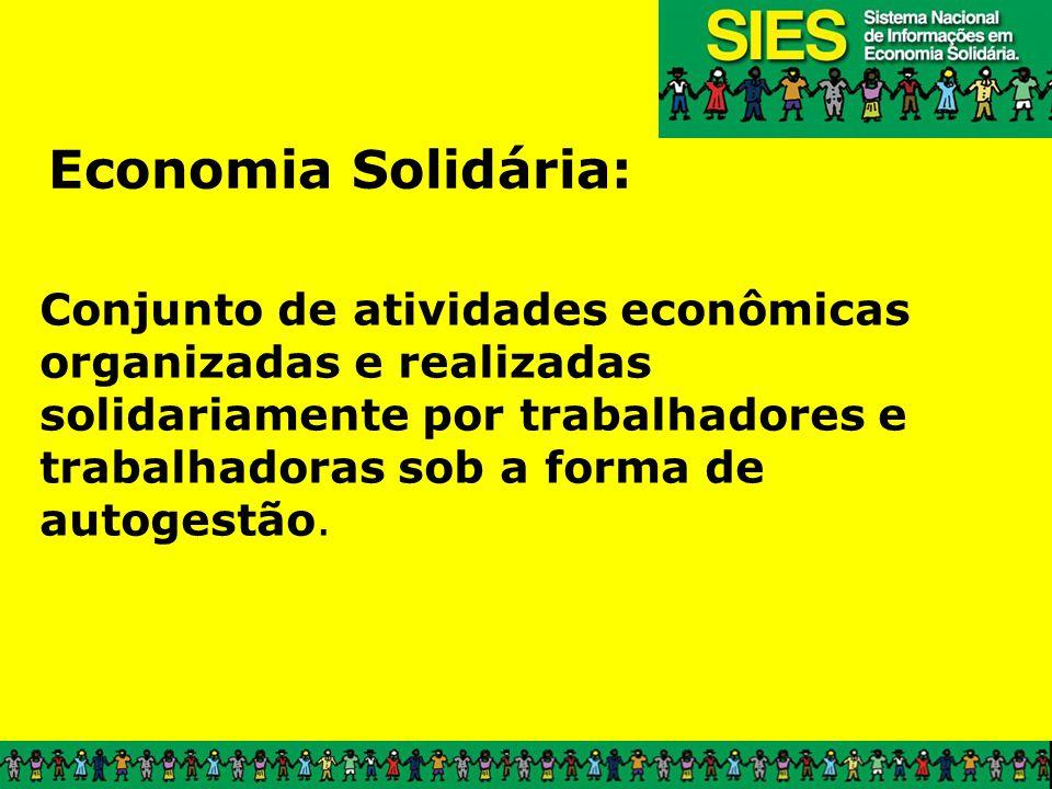 Conjunto de atividades econômicas organizadas e realizadas solidariamente por trabalhadores e trabalhadoras sob a forma de autogestão. Economia Solidá