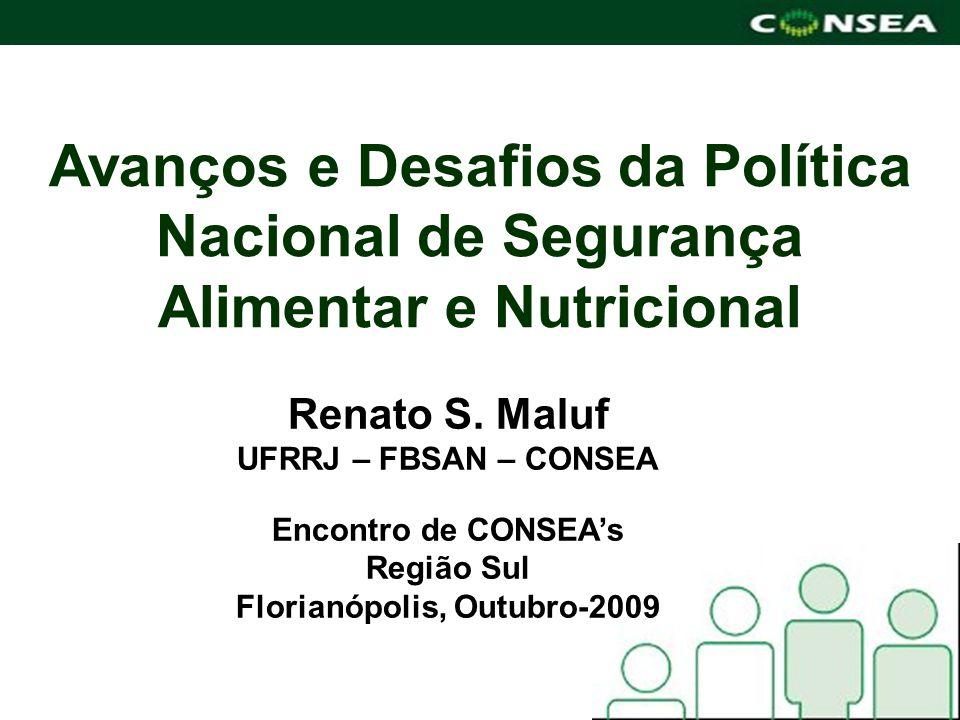 Avanços e Desafios da Política Nacional de Segurança Alimentar e Nutricional Renato S. Maluf UFRRJ – FBSAN – CONSEA Encontro de CONSEAs Região Sul Flo