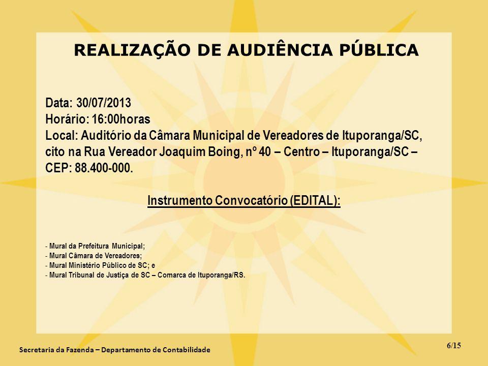 6/15 Secretaria da Fazenda – Departamento de Contabilidade REALIZAÇÃO DE AUDIÊNCIA PÚBLICA Data: 30/07/2013 Horário: 16:00horas Local: Auditório da Câ