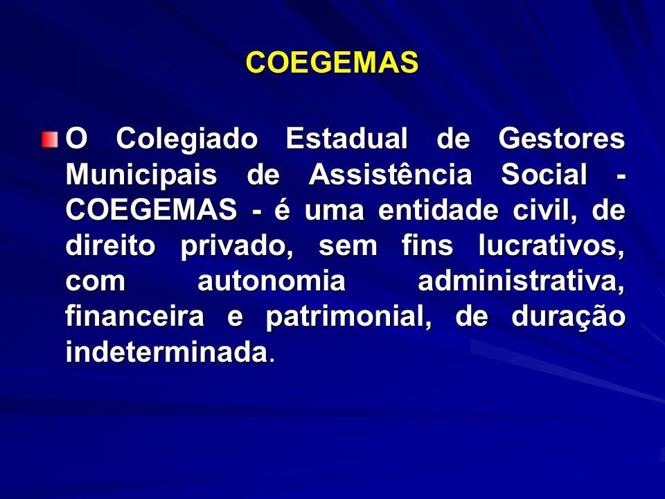 COEGEMAS O Colegiado Estadual de Gestores Municipais de Assistência Social - COEGEMAS - é uma entidade civil, de direito privado, sem fins lucrativos,