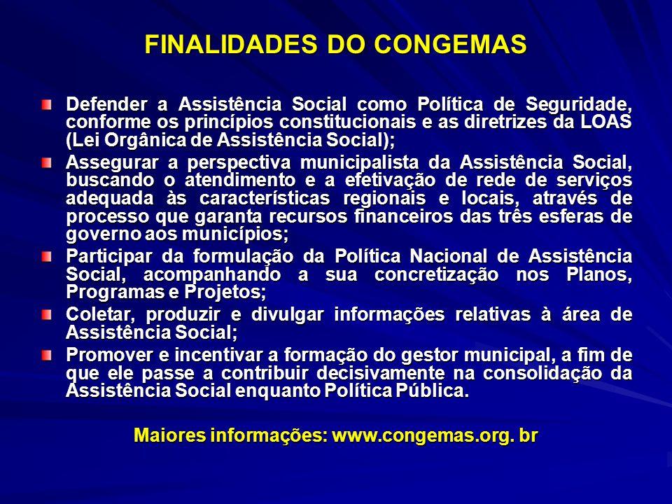 FINALIDADES DO CONGEMAS Defender a Assistência Social como Política de Seguridade, conforme os princípios constitucionais e as diretrizes da LOAS (Lei