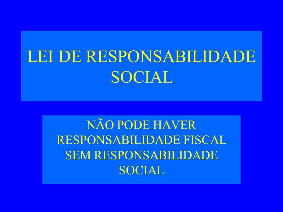 LEI DE RESPONSABILIDADE SOCIAL NÃO PODE HAVER RESPONSABILIDADE FISCAL SEM RESPONSABILIDADE SOCIAL