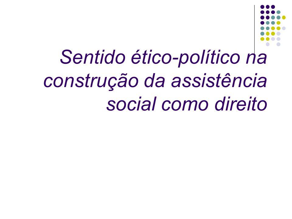 Sentido ético-político na construção da assistência social como direito