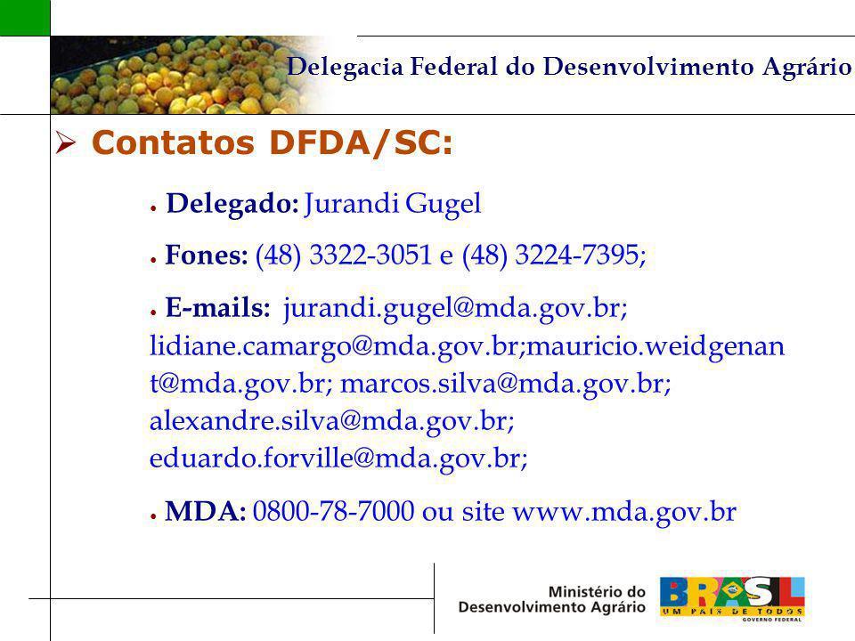 Delegacia Federal do Desenvolvimento Agrário Contatos DFDA/SC: Delegado: Jurandi Gugel Fones: (48) 3322-3051 e (48) 3224-7395; E-mails: jurandi.gugel@