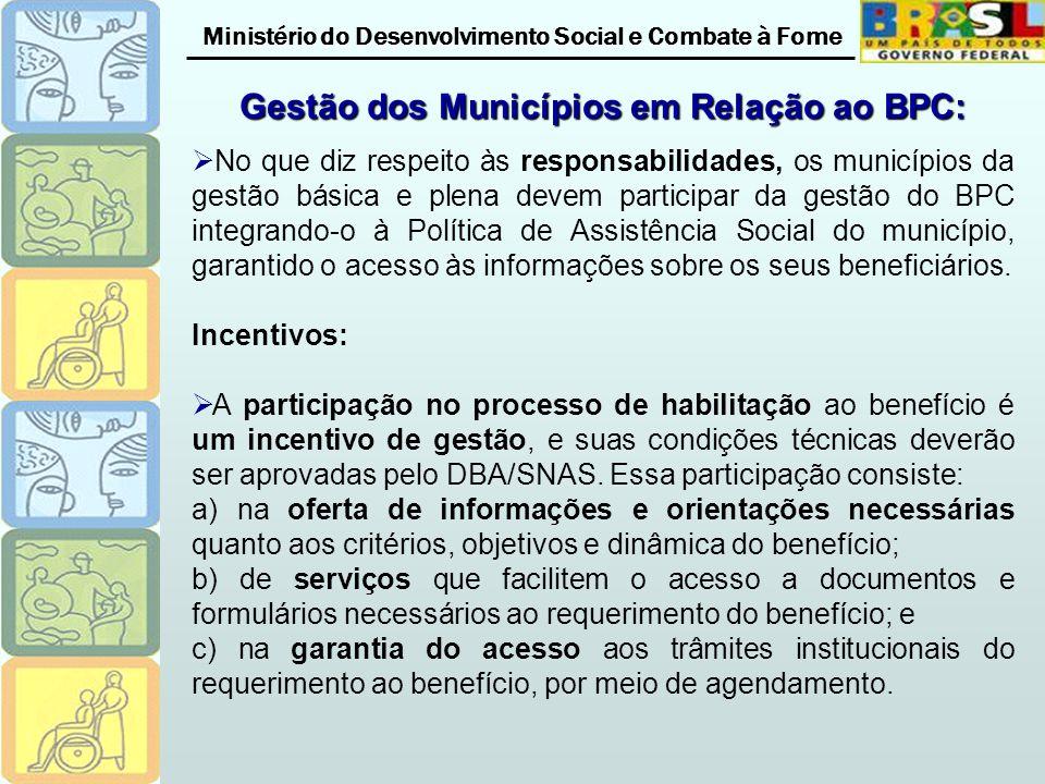 Ministério do Desenvolvimento Social e Combate à Fome Gestão dos Municípios em Relação ao BPC: No que diz respeito às responsabilidades, os municípios