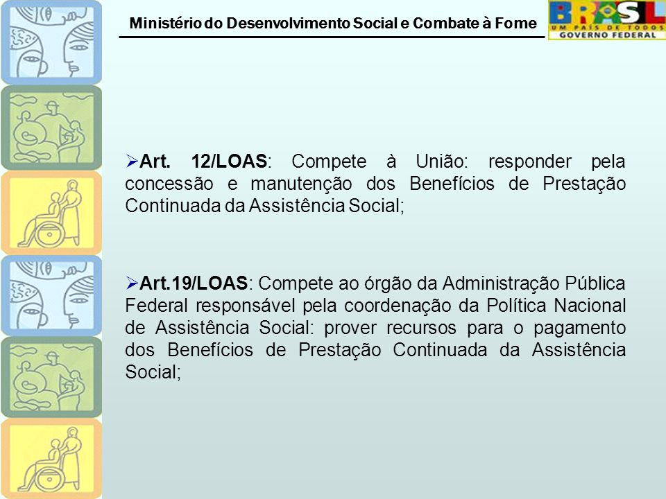 Ministério do Desenvolvimento Social e Combate à Fome Art. 12/LOAS: Compete à União: responder pela concessão e manutenção dos Benefícios de Prestação