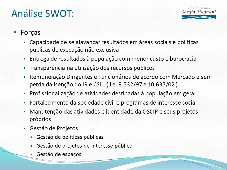 Análise SWOT: Forças Capacidade de se alavancar resultados em áreas sociais e políticas públicas de execução não exclusiva Entrega de resultados à pop