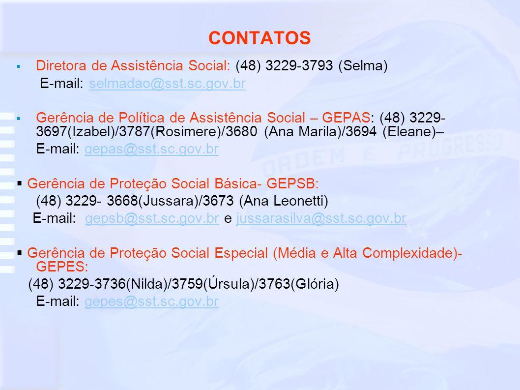 CONTATOS Diretora de Assistência Social: (48) 3229-3793 (Selma) E-mail: selmadao@sst.sc.gov.brselmadao@sst.sc.gov.br Gerência de Política de Assistênc
