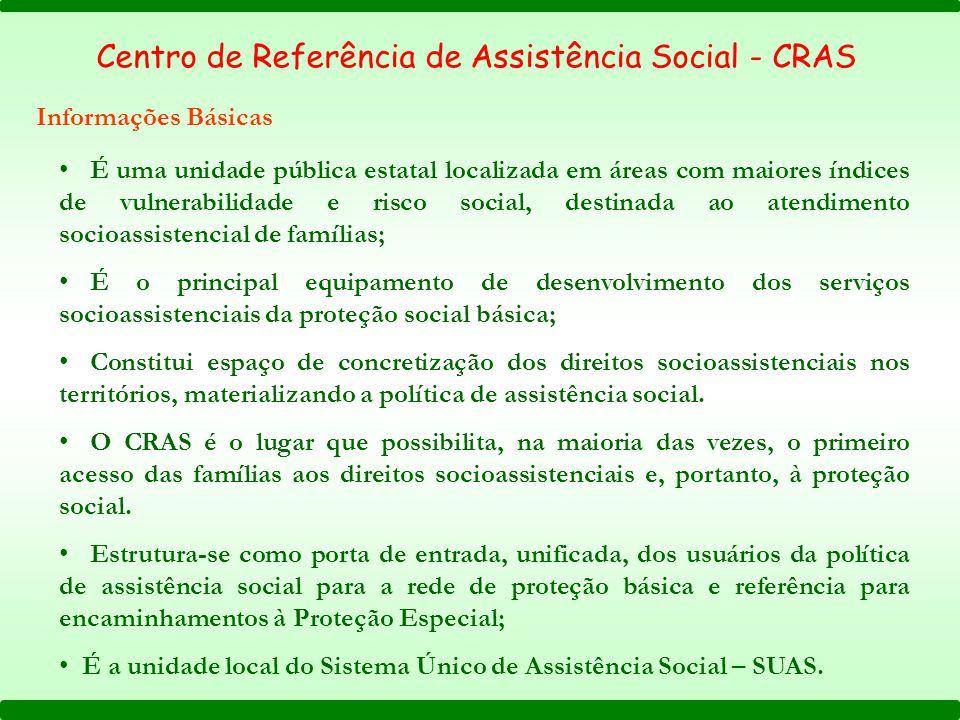 Centro de Referência de Assistência Social - CRAS É uma unidade pública estatal localizada em áreas com maiores índices de vulnerabilidade e risco soc