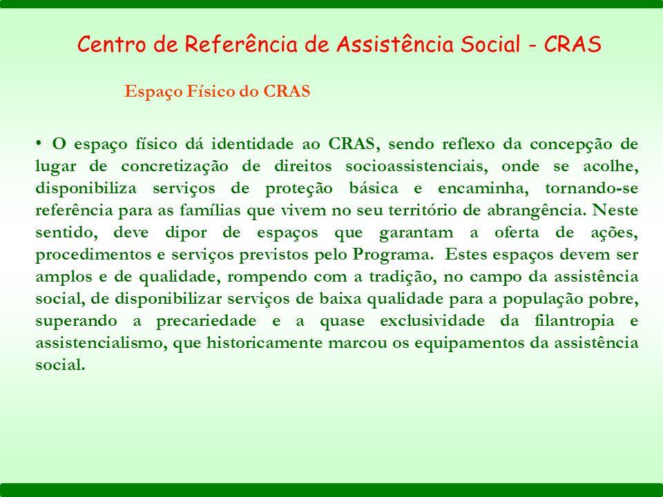 Centro de Referência de Assistência Social - CRAS Espaço Físico do CRAS O espaço físico dá identidade ao CRAS, sendo reflexo da concepção de lugar de