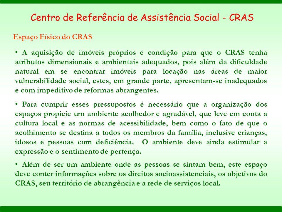 A aquisição de imóveis próprios é condição para que o CRAS tenha atributos dimensionais e ambientais adequados, pois além da dificuldade natural em se