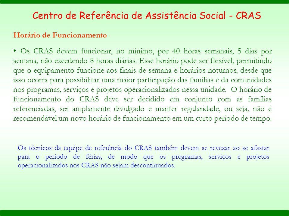 Os CRAS devem funcionar, no mínimo, por 40 horas semanais, 5 dias por semana, não excedendo 8 horas diárias.
