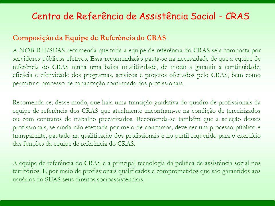 A NOB-RH/SUAS recomenda que toda a equipe de referência do CRAS seja composta por servidores públicos efetivos.
