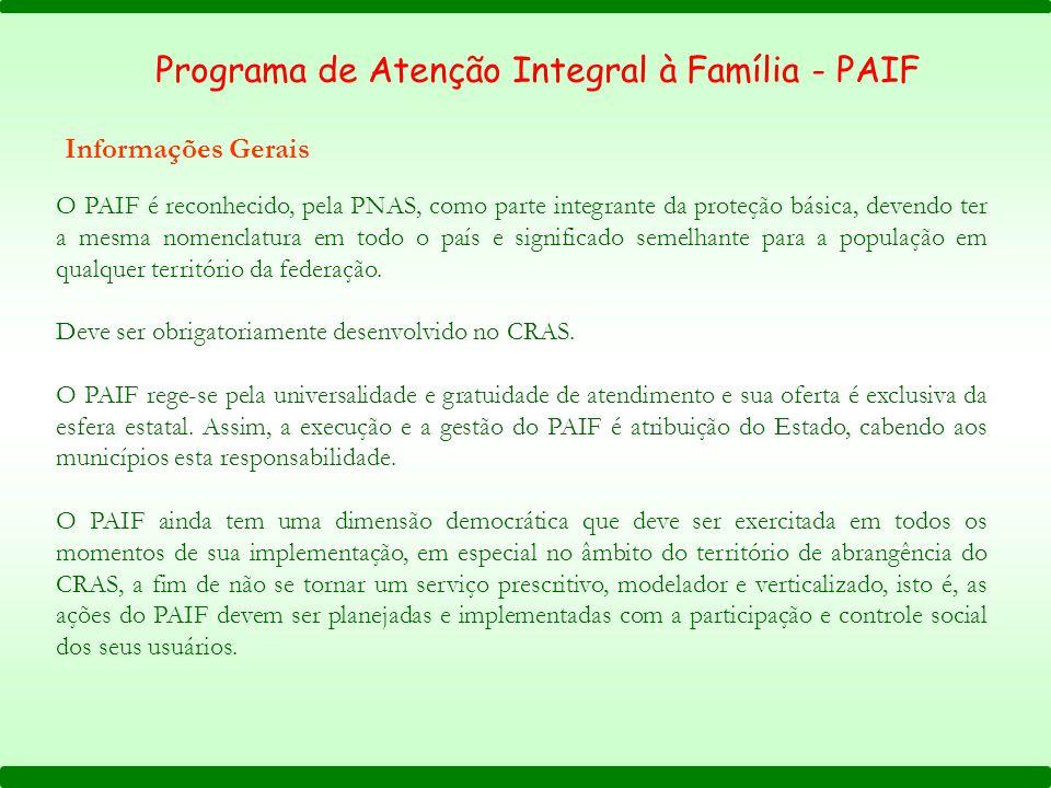 O PAIF é reconhecido, pela PNAS, como parte integrante da proteção básica, devendo ter a mesma nomenclatura em todo o país e significado semelhante para a população em qualquer território da federação.