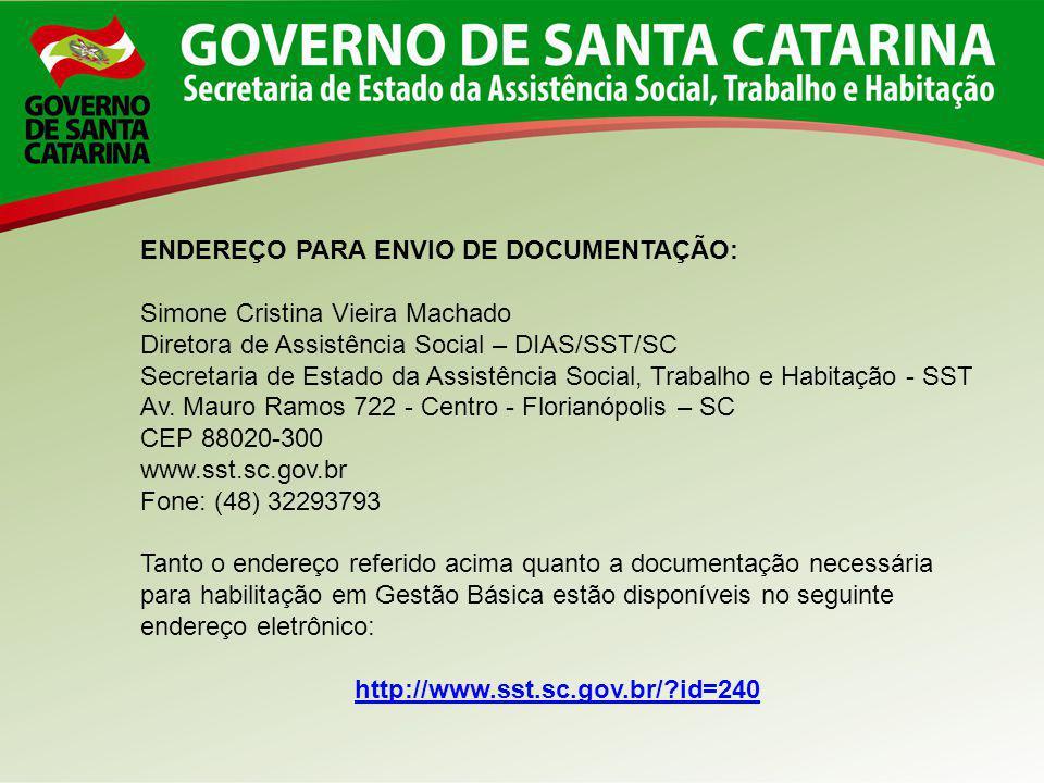 ENDEREÇO PARA ENVIO DE DOCUMENTAÇÃO: Simone Cristina Vieira Machado Diretora de Assistência Social – DIAS/SST/SC Secretaria de Estado da Assistência S