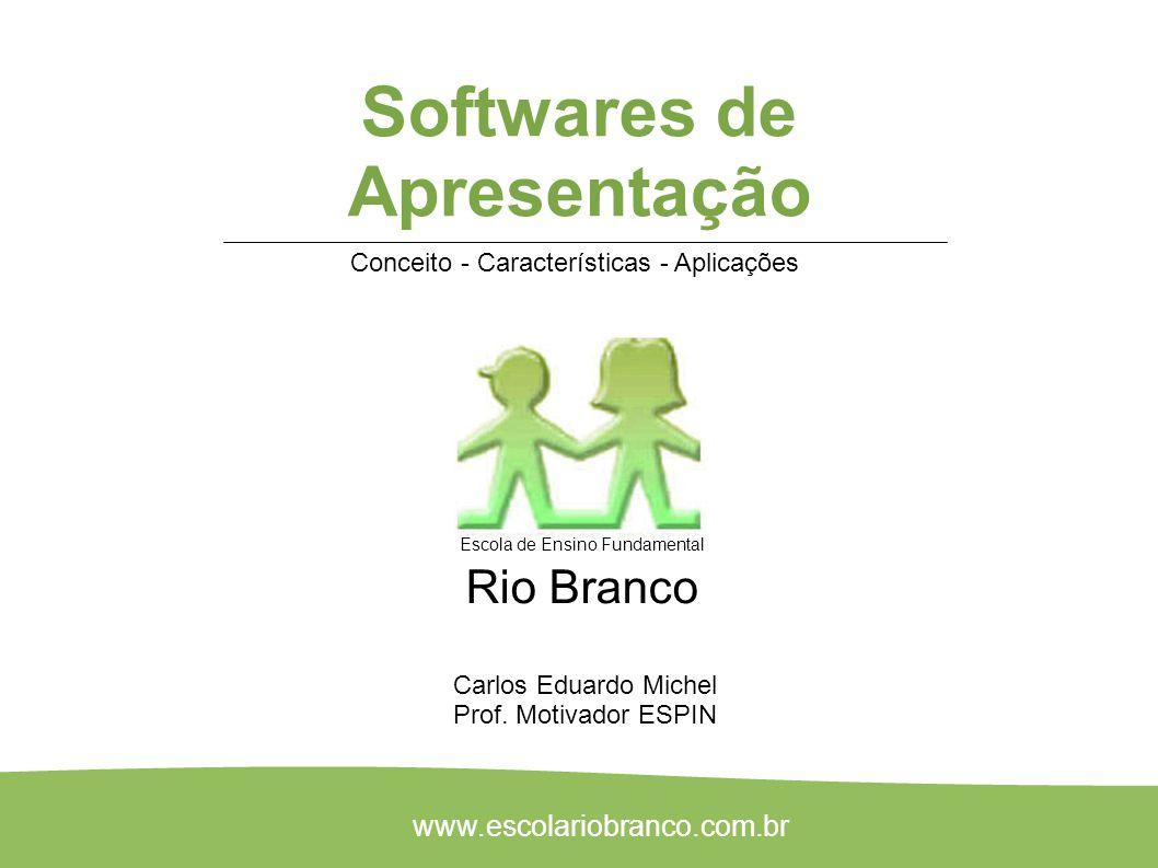 1 Conceito - Características - Aplicações Carlos Eduardo Michel Prof. Motivador ESPIN Softwares de Apresentação Escola de Ensino Fundamental Rio Branc
