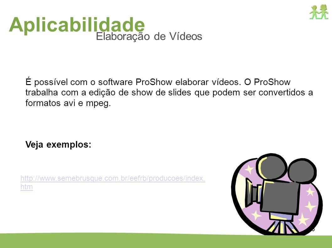 15 É possível com o software ProShow elaborar vídeos. O ProShow trabalha com a edição de show de slides que podem ser convertidos a formatos avi e mpe
