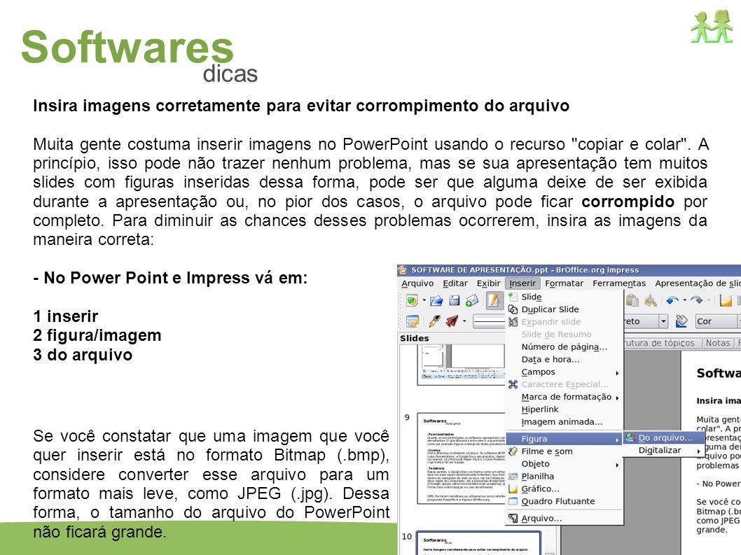 16 Insira imagens corretamente para evitar corrompimento do arquivo Muita gente costuma inserir imagens no PowerPoint usando o recurso