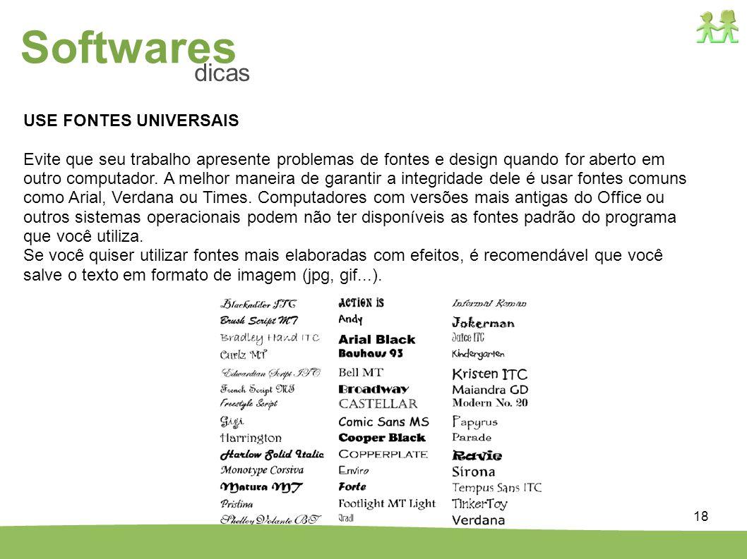 18 USE FONTES UNIVERSAIS Evite que seu trabalho apresente problemas de fontes e design quando for aberto em outro computador. A melhor maneira de gara