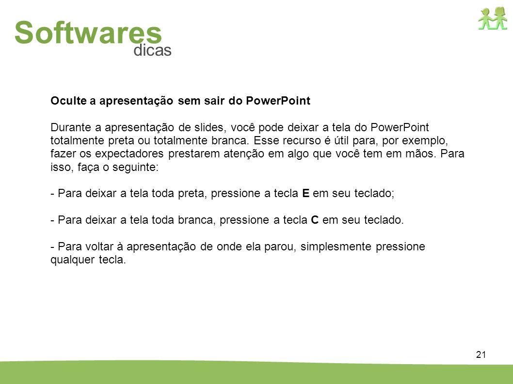 21 Oculte a apresentação sem sair do PowerPoint Durante a apresentação de slides, você pode deixar a tela do PowerPoint totalmente preta ou totalmente