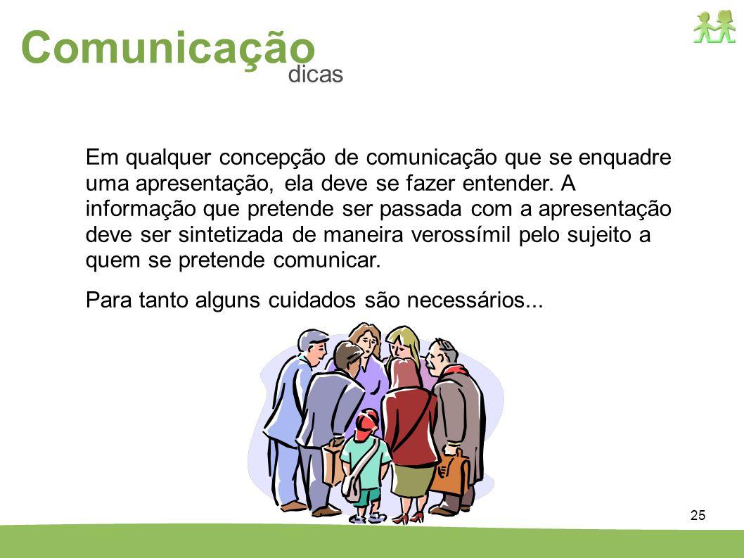 25 Comunicação dicas Em qualquer concepção de comunicação que se enquadre uma apresentação, ela deve se fazer entender. A informação que pretende ser