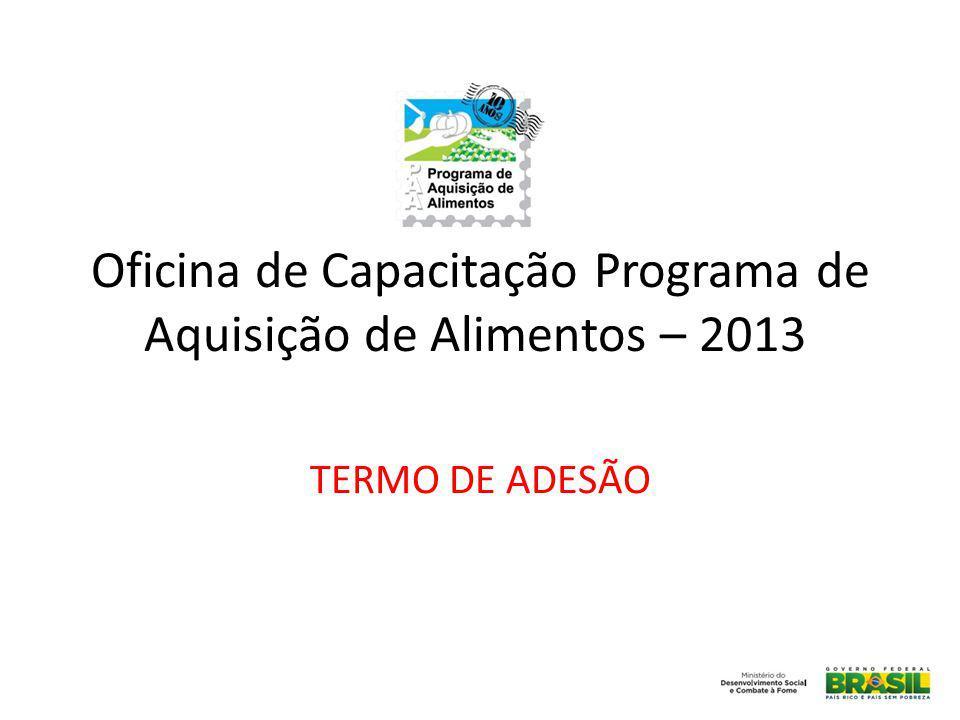 Oficina de Capacitação Programa de Aquisição de Alimentos – 2013 TERMO DE ADESÃO