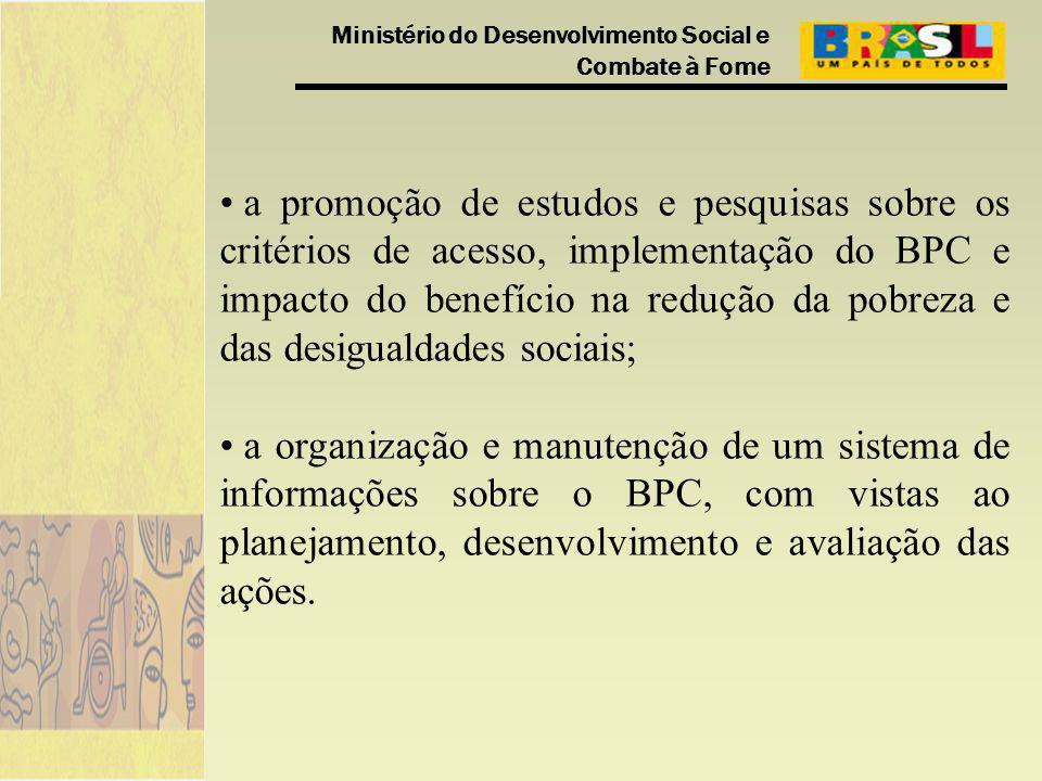 Ministério do Desenvolvimento Social e Combate à Fome a promoção de estudos e pesquisas sobre os critérios de acesso, implementação do BPC e impacto d
