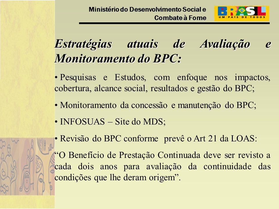 Ministério do Desenvolvimento Social e Combate à Fome Estratégias atuais de Avaliação e Monitoramento do BPC: Pesquisas e Estudos, com enfoque nos imp