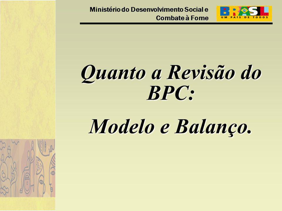 Ministério do Desenvolvimento Social e Combate à Fome Quanto a Revisão do BPC: Modelo e Balanço.