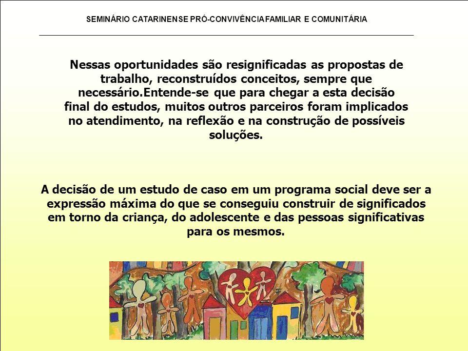 SEMINÁRIO CATARINENSE PRÓ-CONVIVÊNCIA FAMILIAR E COMUNITÁRIA Nessas oportunidades são resignificadas as propostas de trabalho, reconstruídos conceitos