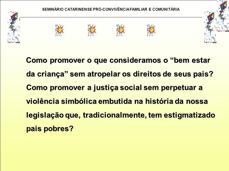 SEMINÁRIO CATARINENSE PRÓ-CONVIVÊNCIA FAMILIAR E COMUNITÁRIA Como promover o que consideramos o bem estar da criança sem atropelar os direitos de seus