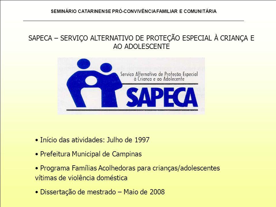 SEMINÁRIO CATARINENSE PRÓ-CONVIVÊNCIA FAMILIAR E COMUNITÁRIA SAPECA – SERVIÇO ALTERNATIVO DE PROTEÇÃO ESPECIAL À CRIANÇA E AO ADOLESCENTE Início das a