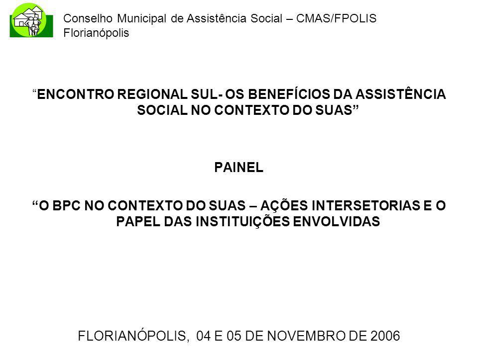 Conselho Municipal de Assistência Social – CMAS/FPOLIS Florianópolis ENCONTRO REGIONAL SUL- OS BENEFÍCIOS DA ASSISTÊNCIA SOCIAL NO CONTEXTO DO SUAS PA