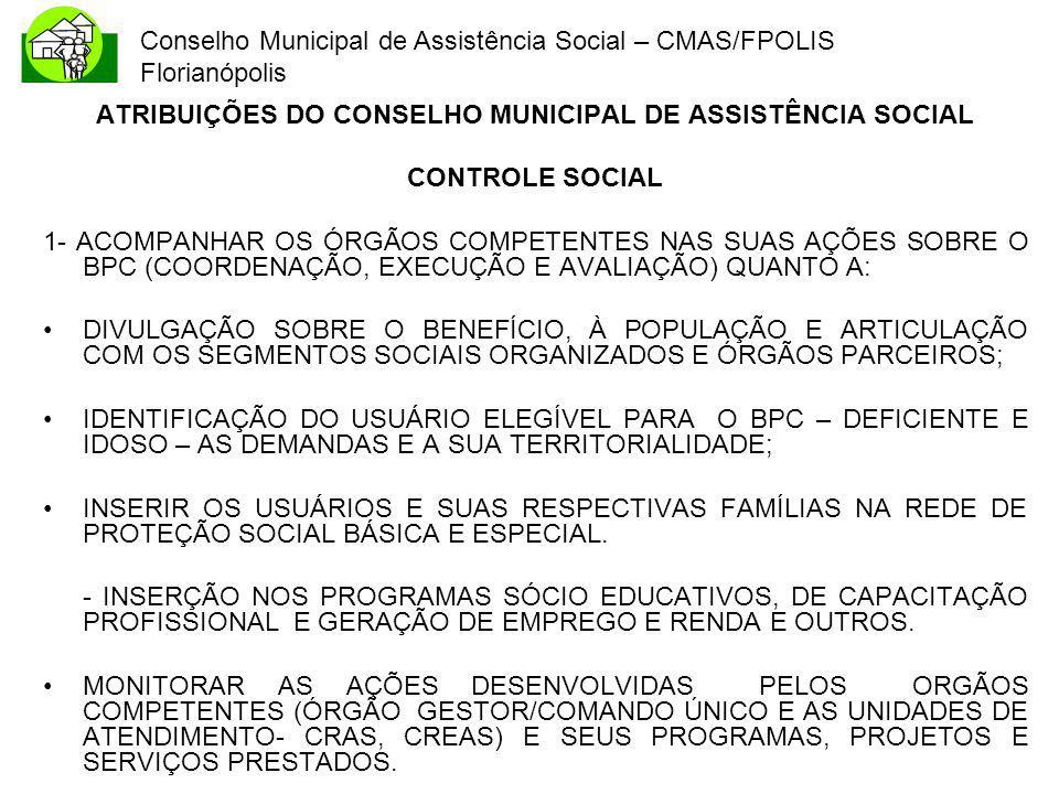 Conselho Municipal de Assistência Social – CMAS/FPOLIS Florianópolis ATRIBUIÇÕES DO CONSELHO MUNICIPAL DE ASSISTÊNCIA SOCIAL CONTROLE SOCIAL 1- ACOMPA