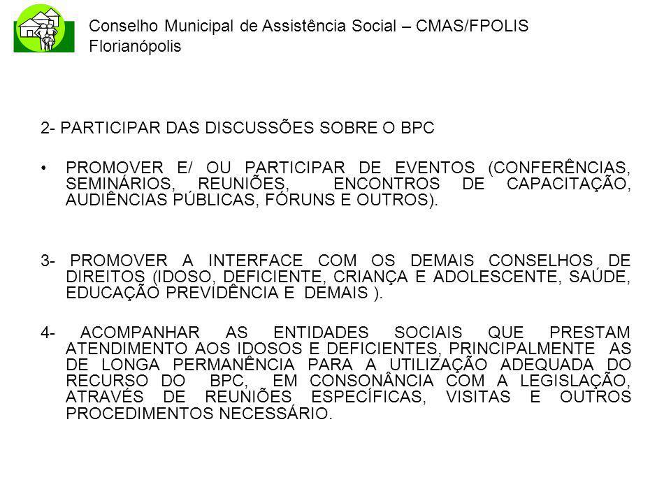 Conselho Municipal de Assistência Social – CMAS/FPOLIS Florianópolis 2- PARTICIPAR DAS DISCUSSÕES SOBRE O BPC PROMOVER E/ OU PARTICIPAR DE EVENTOS (CO