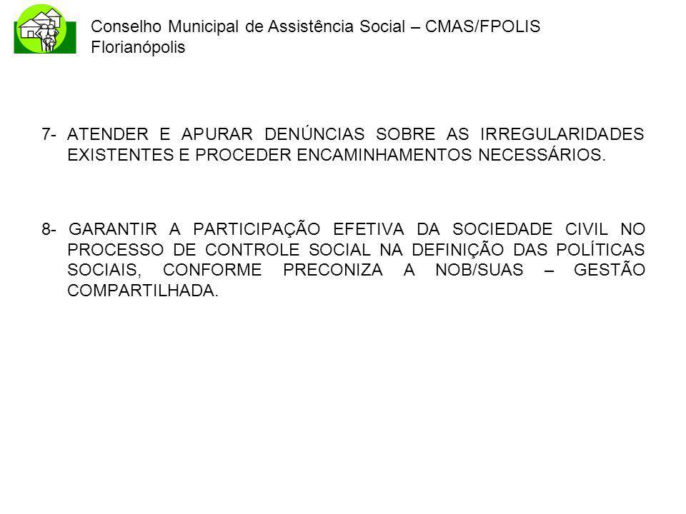 Conselho Municipal de Assistência Social – CMAS/FPOLIS Florianópolis 7- ATENDER E APURAR DENÚNCIAS SOBRE AS IRREGULARIDADES EXISTENTES E PROCEDER ENCA
