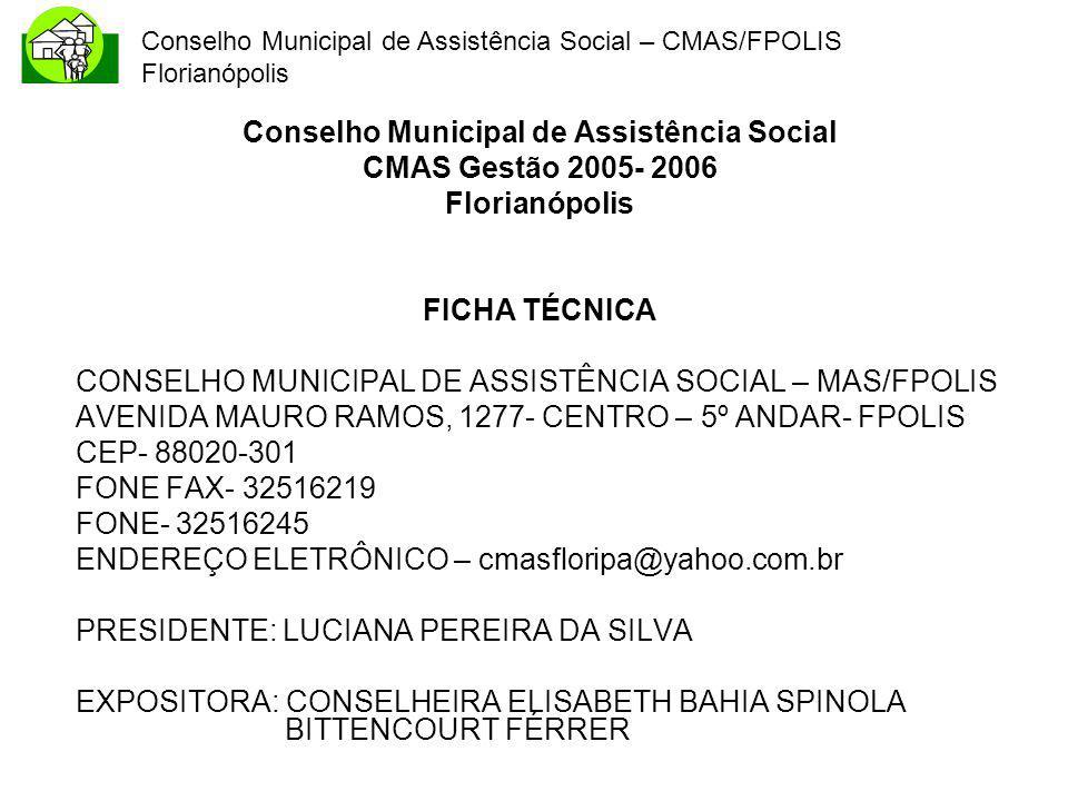 Conselho Municipal de Assistência Social – CMAS/FPOLIS Florianópolis Conselho Municipal de Assistência Social CMAS Gestão 2005- 2006 Florianópolis FIC