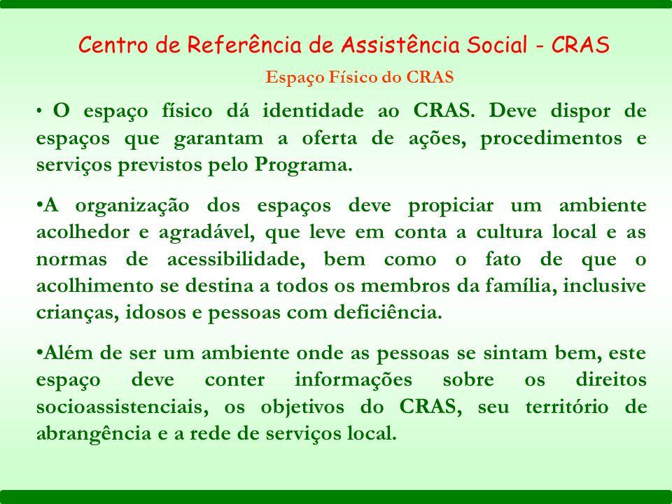 Centro de Referência de Assistência Social - CRAS Espaço Físico do CRAS O espaço físico dá identidade ao CRAS. Deve dispor de espaços que garantam a o