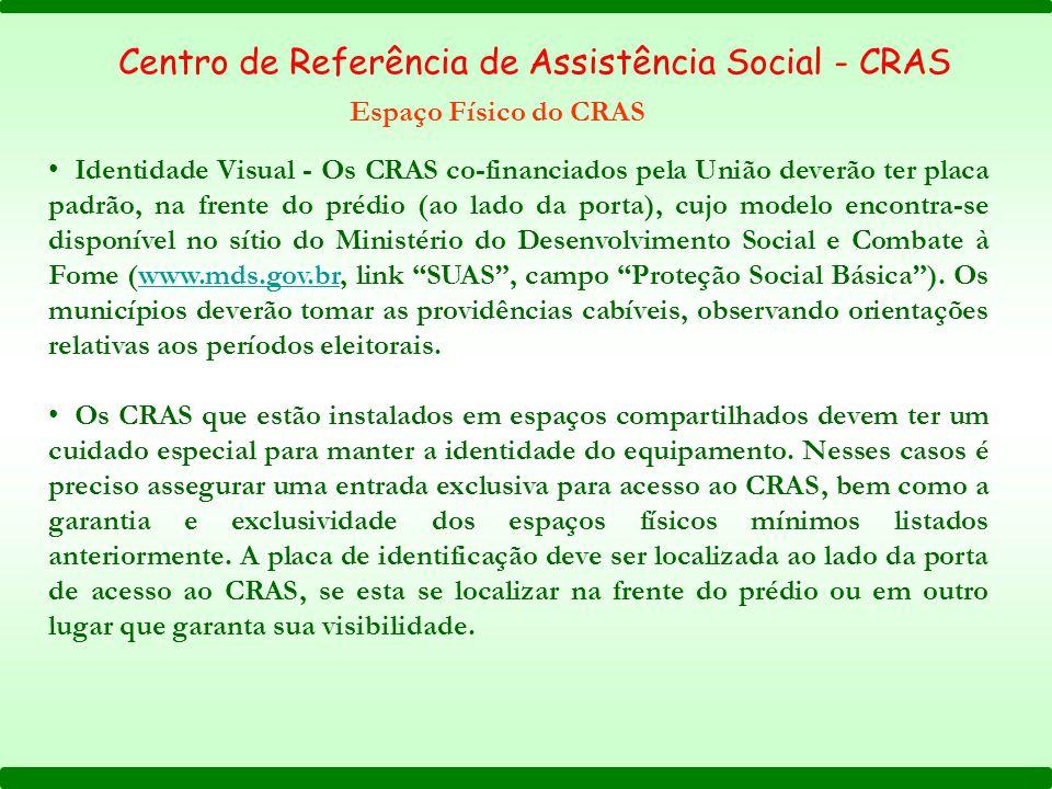 Identidade Visual - Os CRAS co-financiados pela União deverão ter placa padrão, na frente do prédio (ao lado da porta), cujo modelo encontra-se dispon