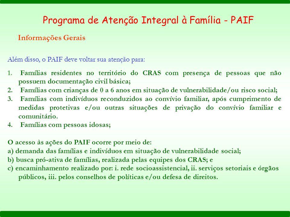 Programa de Atenção Integral à Família - PAIF Informações Gerais Além disso, o PAIF deve voltar sua atenção para: 1. Famílias residentes no território