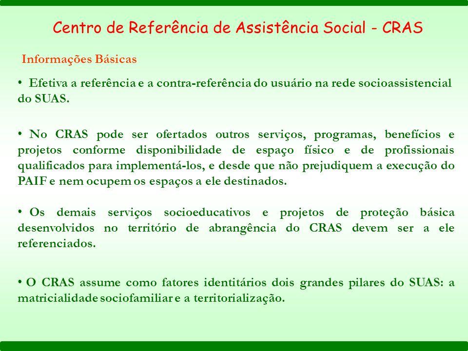 Centro de Referência de Assistência Social - CRAS Localização Territorial e Distribuição de CRAS por Porte do Município O CRAS deve localizar-se em áreas que concentram situações de vulnerabilidade social.